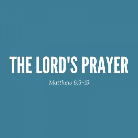 The Lord's Prayer – Matthew 6:5-15
