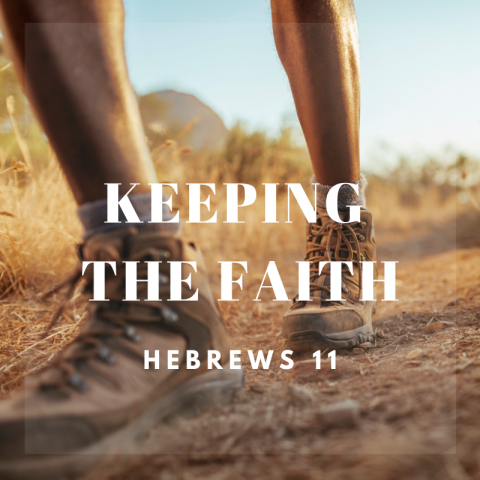 Keeping The Faith (2) Hebrews 11:23-12:3