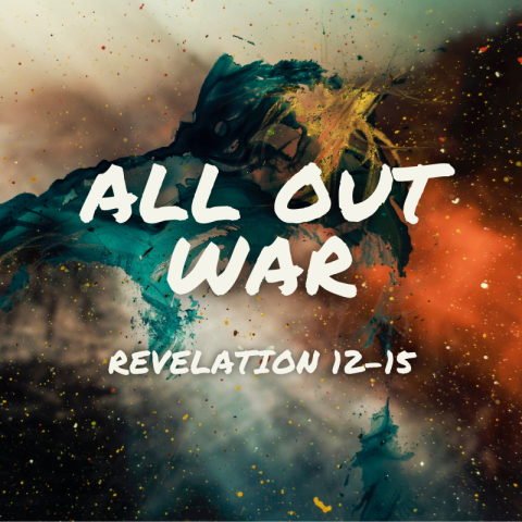 All Out War (4) Revelation 14:14-15:4