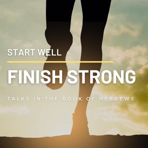 Start Well. Finish Strong. (7) Hebrews 7:1-8:1